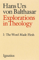 Explorations in Theology, Vol. 1: The Word Made Flesh