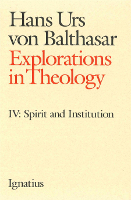 Explorations in Theology, Vol. 4: Spirit and Institution