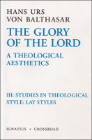 The Glory of the Lord, Vol. 3: Studies in Theological Style: Lay Styles