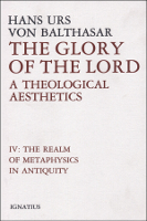 The Glory of the Lord, Vol. 4: The Realm of Metaphysics in Antiquity