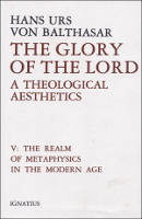 The Glory of the Lord, Vol. 5: The Realm of Metaphysics in the Modern Age