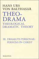 Theo-Drama, Vol. 3: Dramatis Personae: Persons in Christ